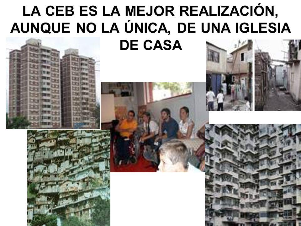 LA CEB ES LA MEJOR REALIZACIÓN, AUNQUE NO LA ÚNICA, DE UNA IGLESIA DE CASA