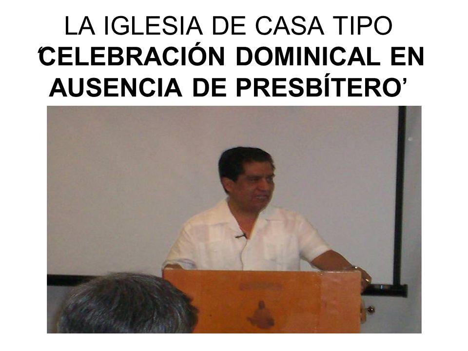 LA IGLESIA DE CASA TIPOCELEBRACIÓN DOMINICAL EN AUSENCIA DE PRESBÍTERO