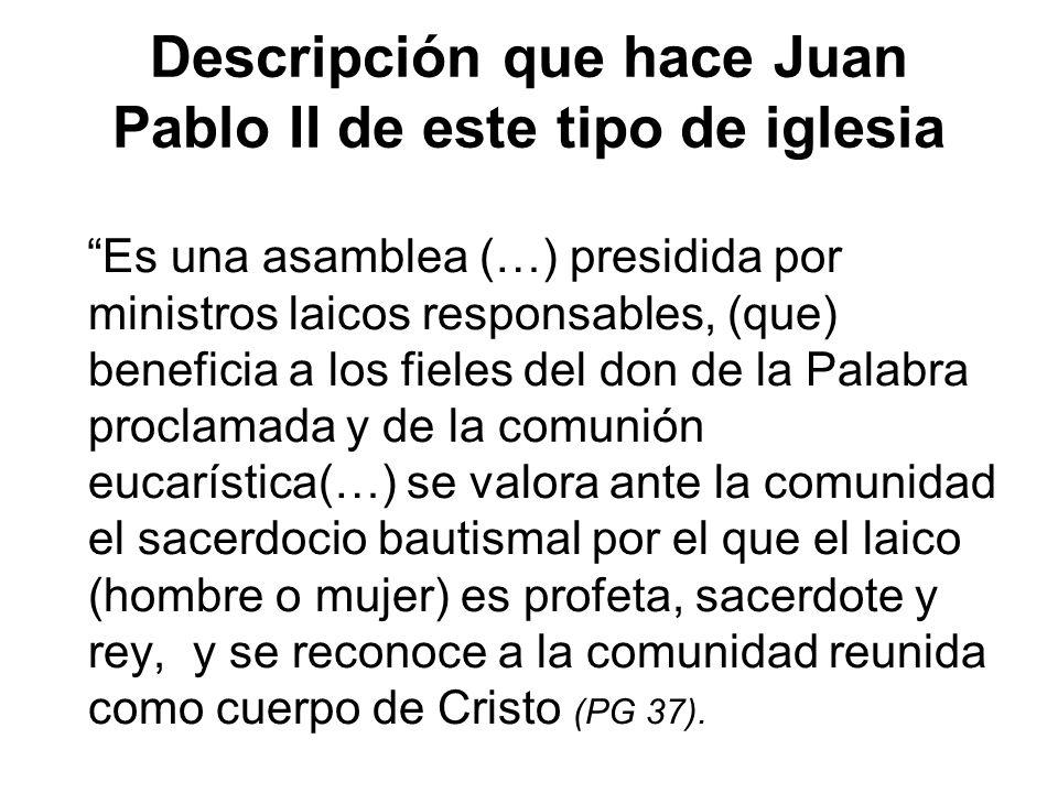 Descripción que hace Juan Pablo II de este tipo de iglesia Es una asamblea (…) presidida por ministros laicos responsables, (que) beneficia a los fiel