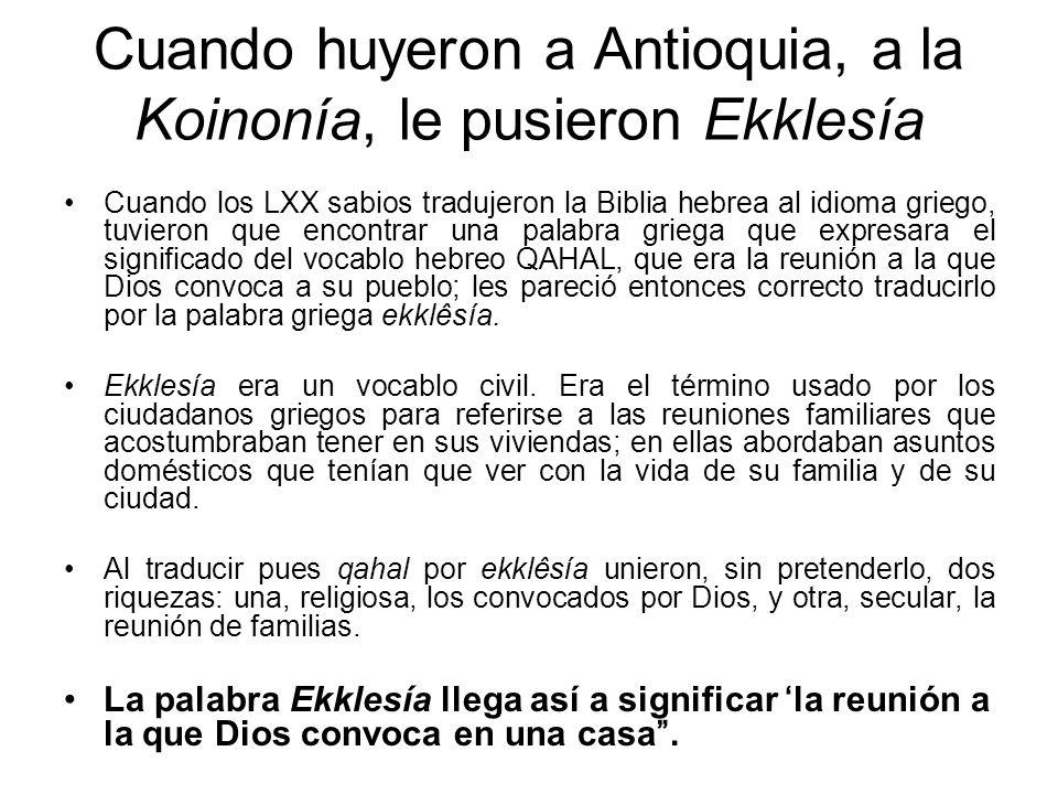 Cuando huyeron a Antioquia, a la Koinonía, le pusieron Ekklesía Cuando los LXX sabios tradujeron la Biblia hebrea al idioma griego, tuvieron que encon