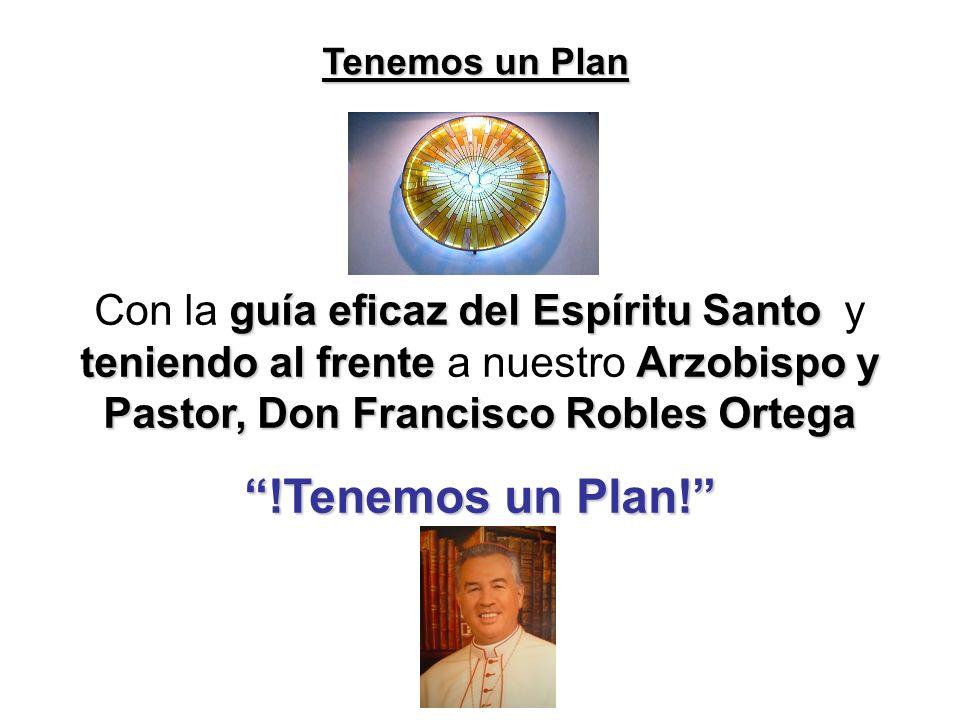 guía eficaz del Espíritu Santo teniendo al frenteArzobispo y Pastor, Don Francisco Robles Ortega Con la guía eficaz del Espíritu Santo y teniendo al frente a nuestro Arzobispo y Pastor, Don Francisco Robles Ortega !Tenemos un Plan.