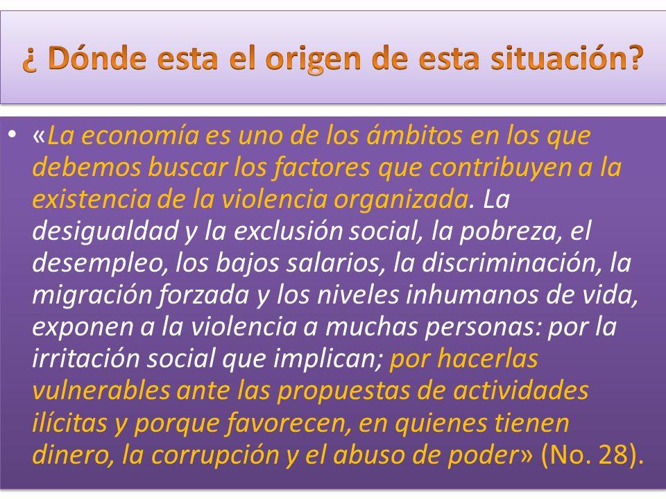 «La economía es uno de los ámbitos en los que debemos buscar los factores que contribuyen a la existencia de la violencia organizada.