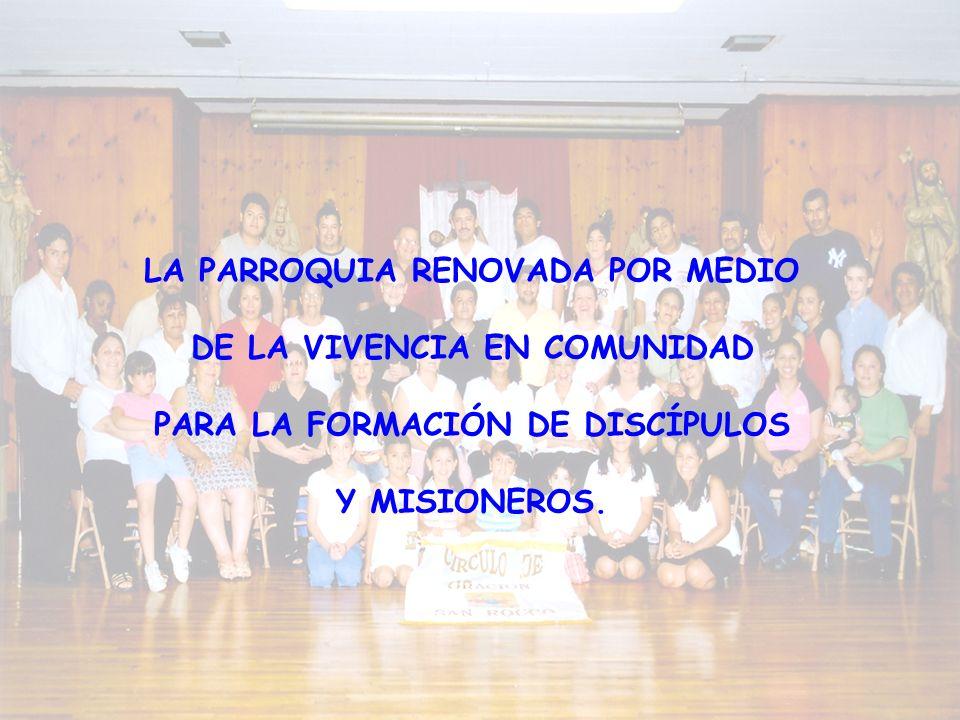 LA PARROQUIA RENOVADA POR MEDIO DE LA VIVENCIA EN COMUNIDAD PARA LA FORMACIÓN DE DISCÍPULOS Y MISIONEROS.