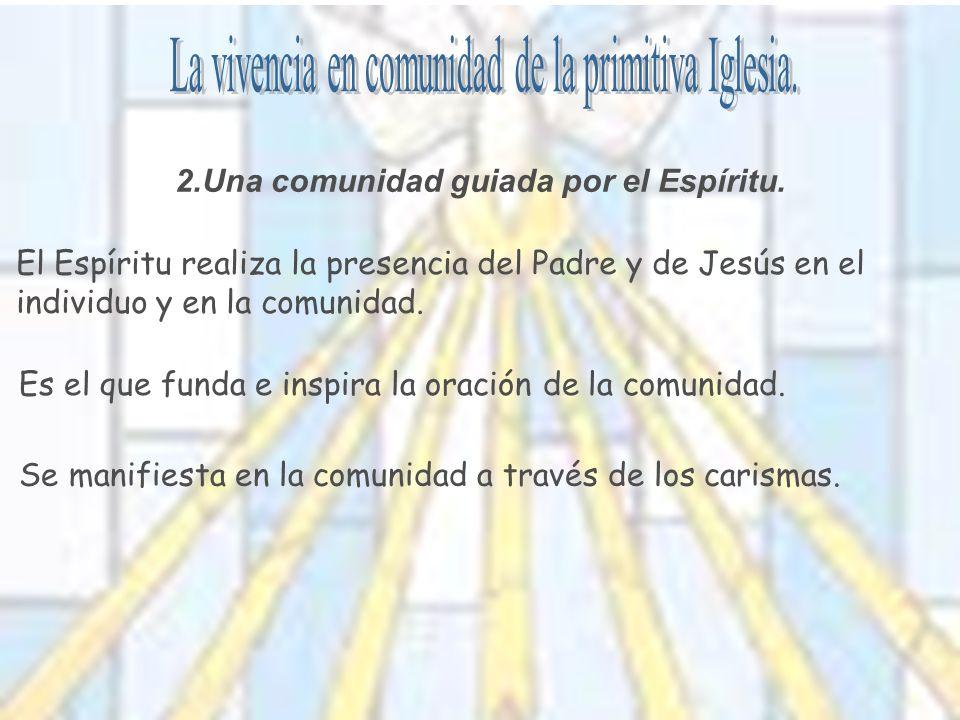 2.Una comunidad guiada por el Espíritu. El Espíritu realiza la presencia del Padre y de Jesús en el individuo y en la comunidad. Es el que funda e ins