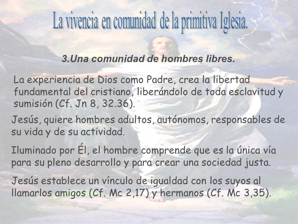 3.Una comunidad de hombres libres. La experiencia de Dios como Padre, crea la libertad fundamental del cristiano, liberándolo de toda esclavitud y sum