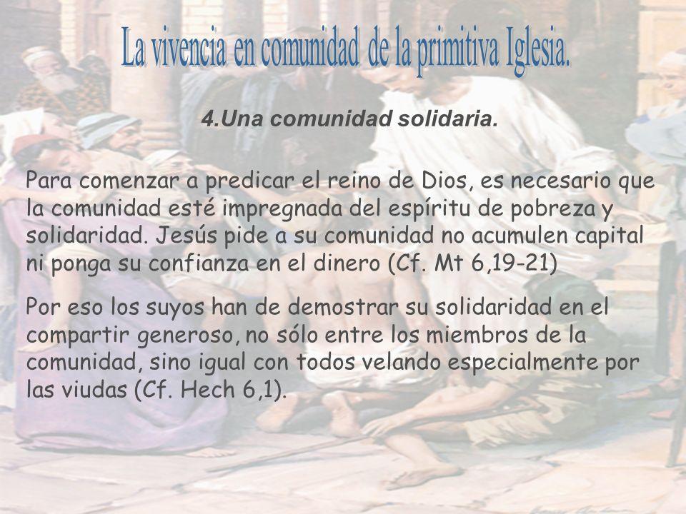 4.Una comunidad solidaria. Para comenzar a predicar el reino de Dios, es necesario que la comunidad esté impregnada del espíritu de pobreza y solidari