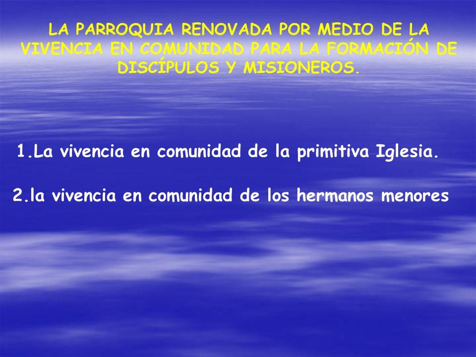 LA PARROQUIA RENOVADA POR MEDIO DE LA VIVENCIA EN COMUNIDAD PARA LA FORMACIÓN DE DISCÍPULOS Y MISIONEROS. 1.La vivencia en comunidad de la primitiva I
