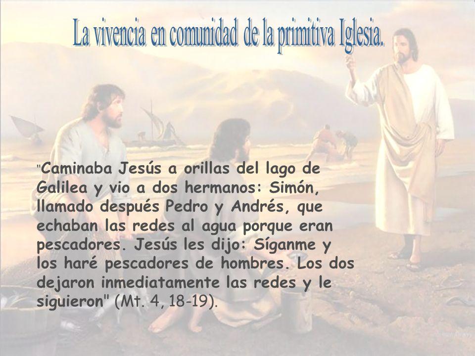 La comunidad acudían asiduamente a la enseñanza de los apóstoles, compartían sus bienes, partían el pan (Eucaristía) eran asiduos a la oración (Hech.