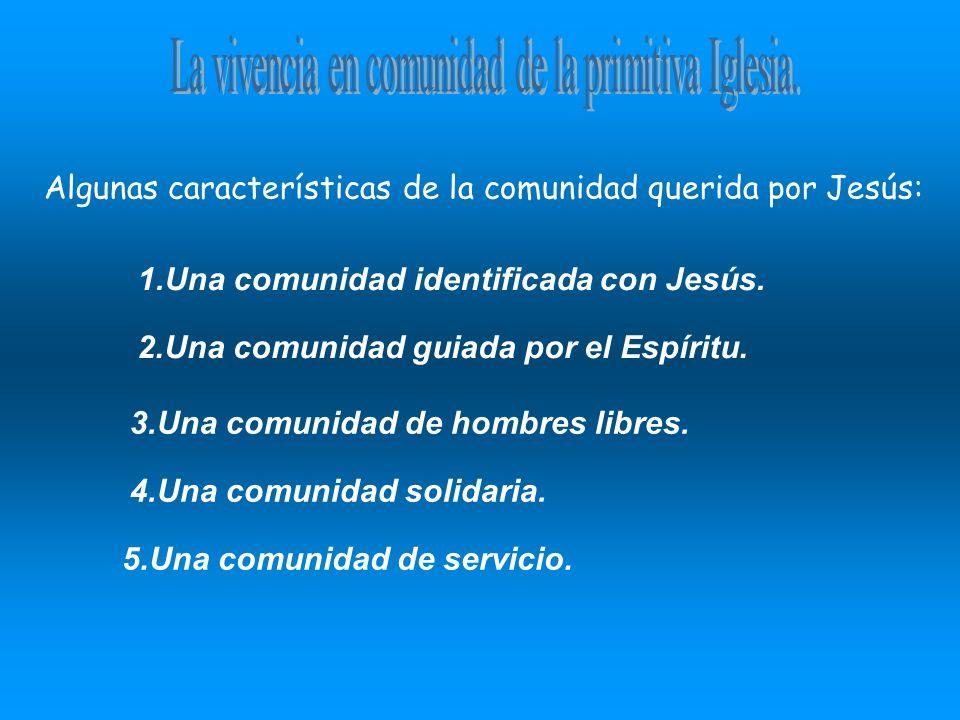1.Una comunidad identificada con Jesús. Algunas características de la comunidad querida por Jesús: 2.Una comunidad guiada por el Espíritu. 3.Una comun