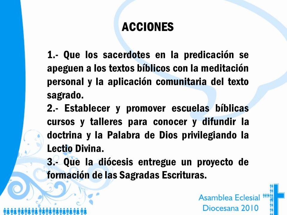 ACCIONES 1.- Que los sacerdotes en la predicación se apeguen a los textos bíblicos con la meditación personal y la aplicación comunitaria del texto sa