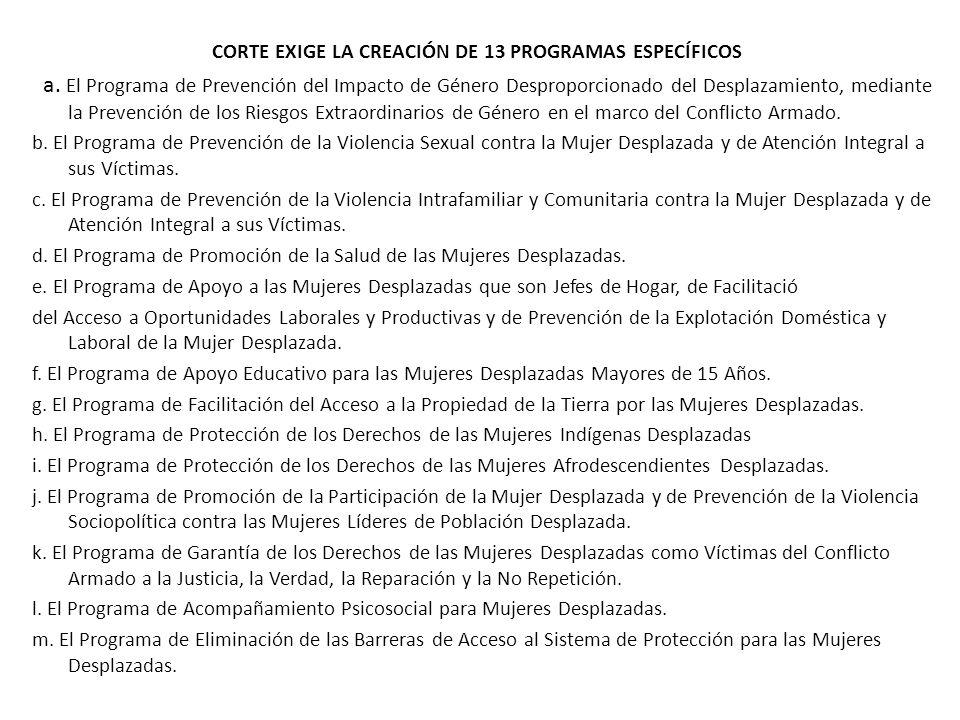 CORTE EXIGE LA CREACIÓN DE 13 PROGRAMAS ESPECÍFICOS a. El Programa de Prevención del Impacto de Género Desproporcionado del Desplazamiento, mediante l