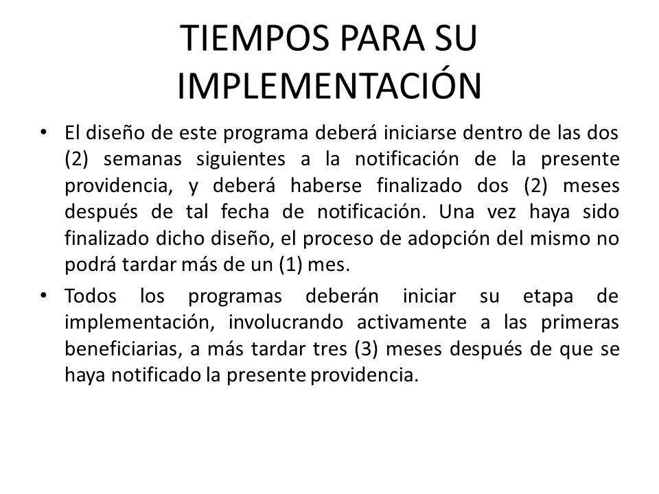 TIEMPOS PARA SU IMPLEMENTACIÓN El diseño de este programa deberá iniciarse dentro de las dos (2) semanas siguientes a la notificación de la presente p