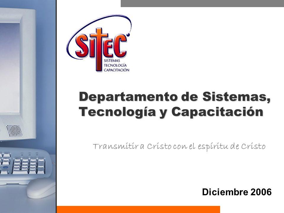 Departamento de Sistemas, Tecnología y Capacitación Diciembre 2006 Transmitir a Cristo con el espíritu de Cristo