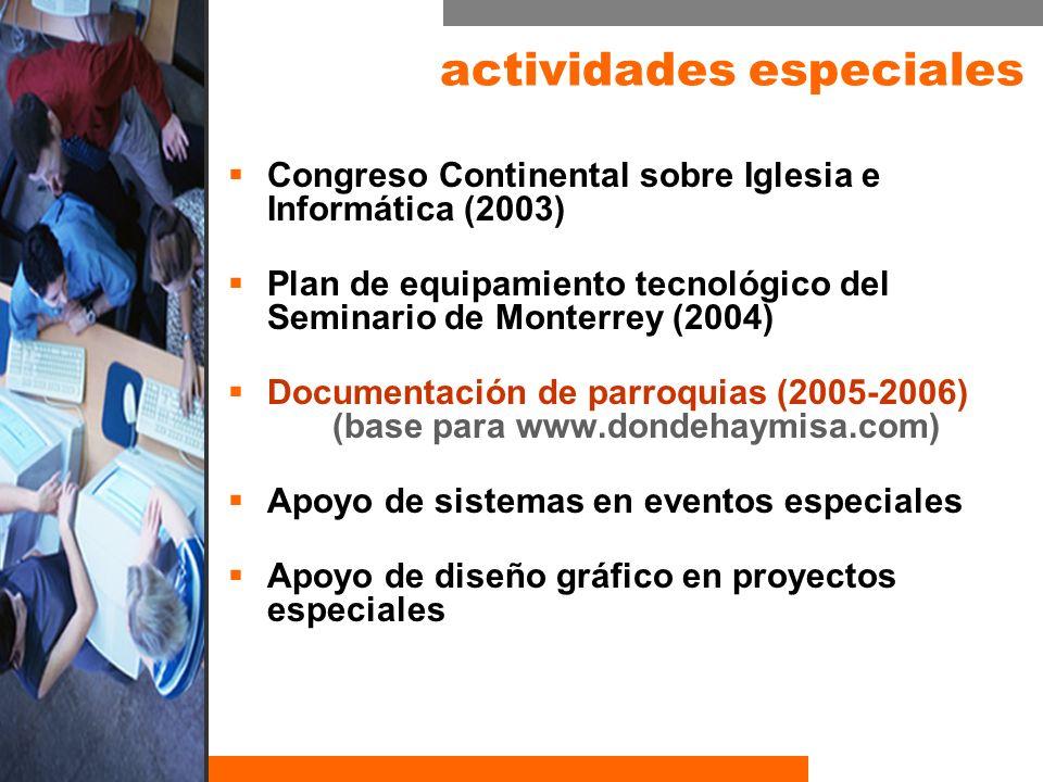 actividades especiales Congreso Continental sobre Iglesia e Informática (2003) Plan de equipamiento tecnológico del Seminario de Monterrey (2004) Docu