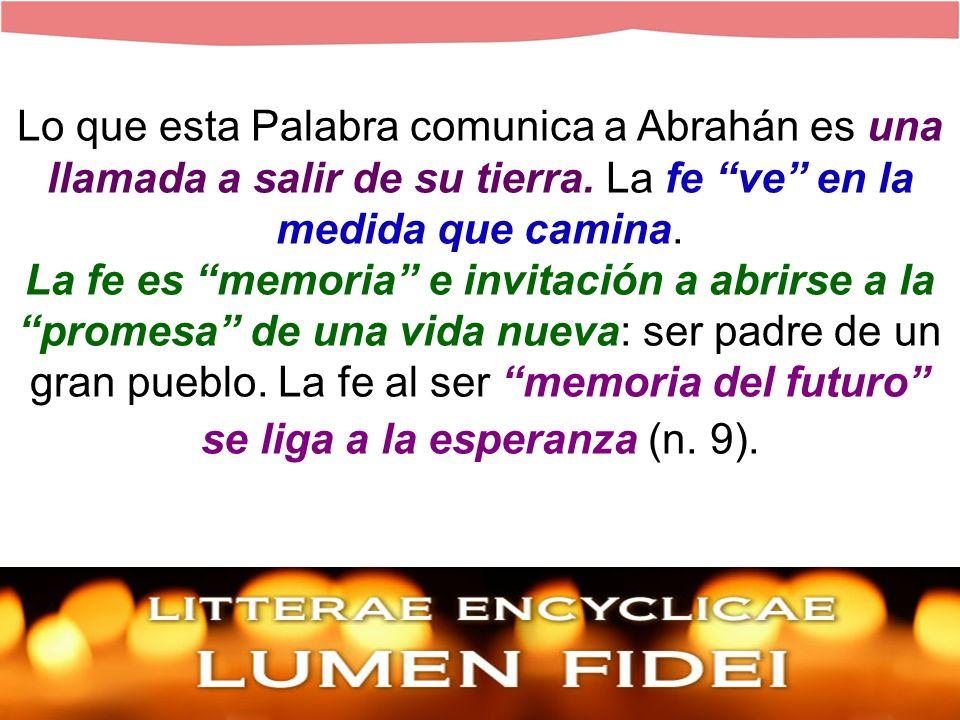 Lo que esta Palabra comunica a Abrahán es una llamada a salir de su tierra.