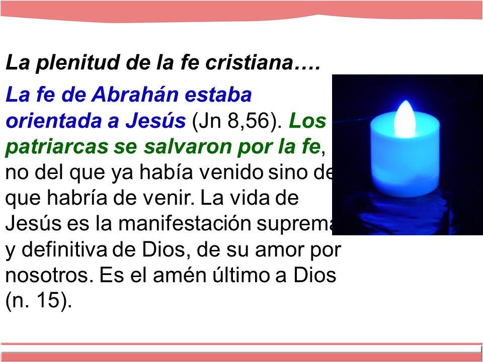 La plenitud de la fe cristiana….La fe de Abrahán estaba orientada a Jesús (Jn 8,56).