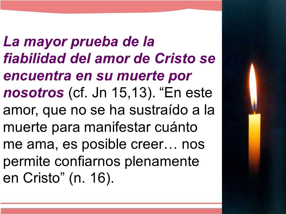 La mayor prueba de la fiabilidad del amor de Cristo se encuentra en su muerte por nosotros (cf.