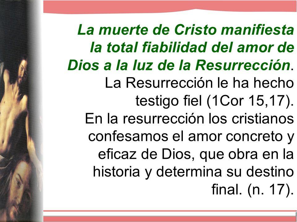 La muerte de Cristo manifiesta la total fiabilidad del amor de Dios a la luz de la Resurrección.