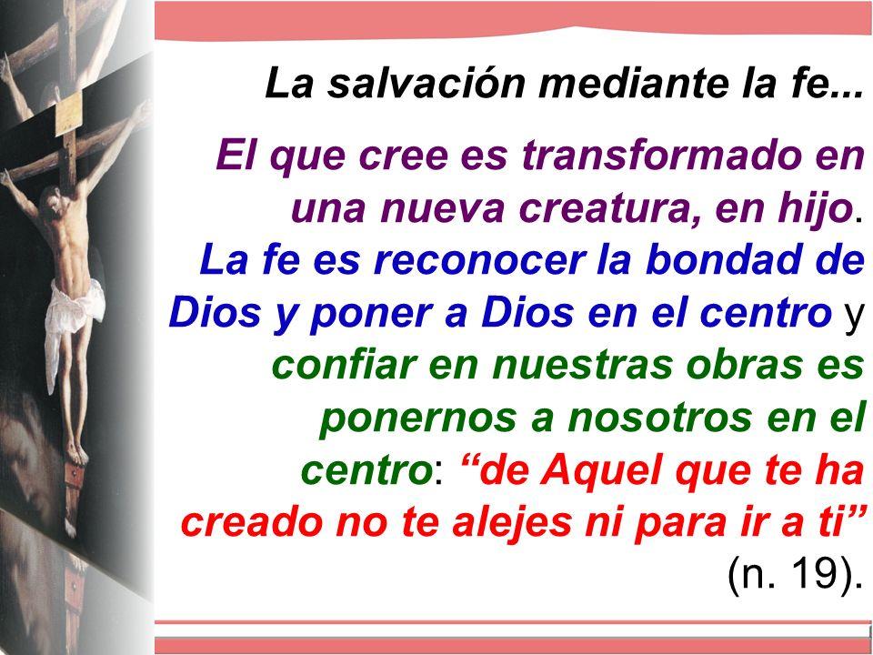 La salvación mediante la fe...El que cree es transformado en una nueva creatura, en hijo.