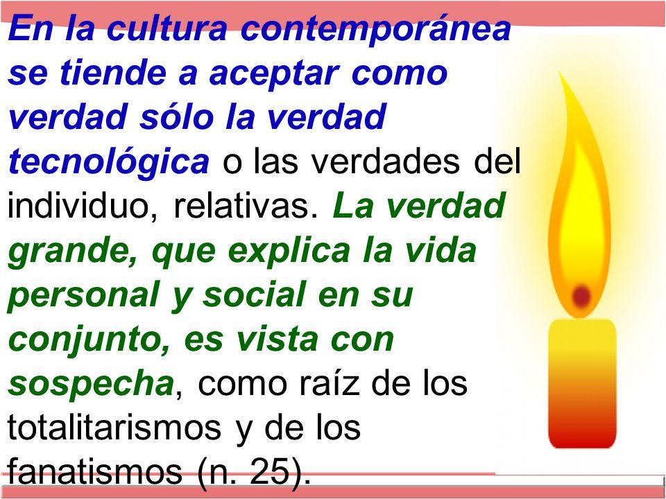 En la cultura contemporánea se tiende a aceptar como verdad sólo la verdad tecnológica o las verdades del individuo, relativas.