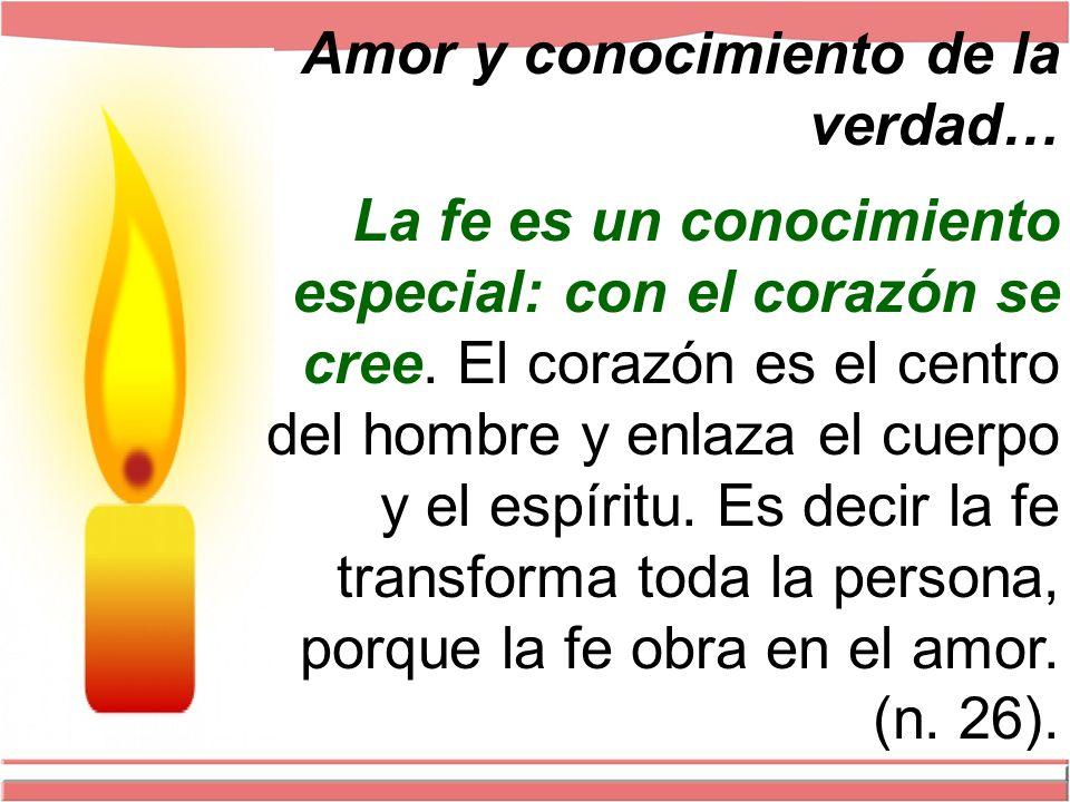 Amor y conocimiento de la verdad… La fe es un conocimiento especial: con el corazón se cree.