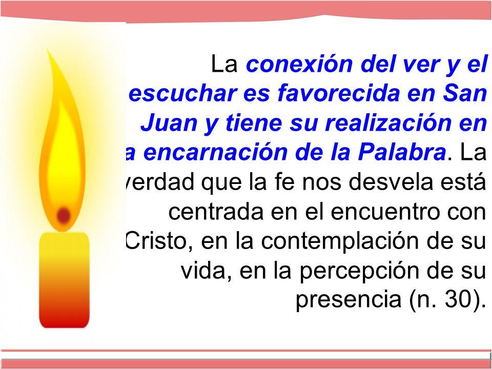 La conexión del ver y el escuchar es favorecida en San Juan y tiene su realización en la encarnación de la Palabra.