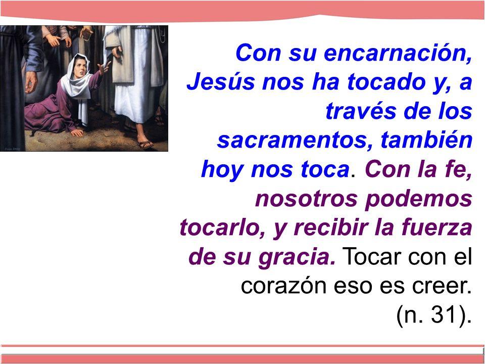 Con su encarnación, Jesús nos ha tocado y, a través de los sacramentos, también hoy nos toca.