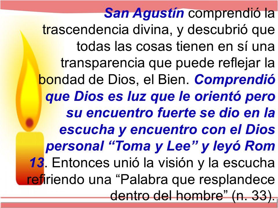 San Agustín comprendió la trascendencia divina, y descubrió que todas las cosas tienen en sí una transparencia que puede reflejar la bondad de Dios, el Bien.