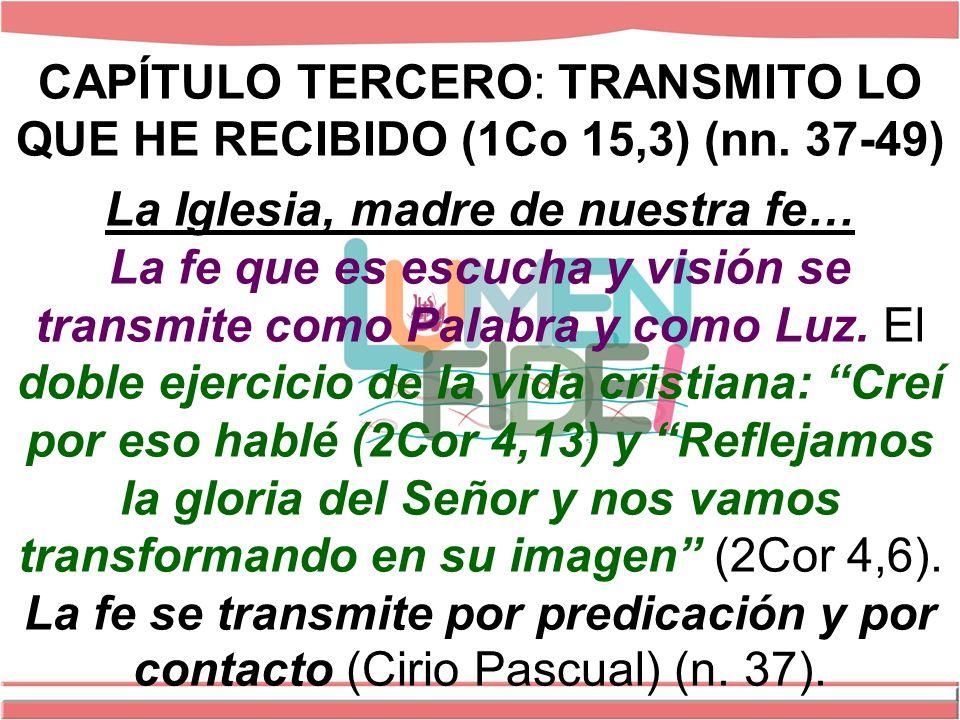 CAPÍTULO TERCERO: TRANSMITO LO QUE HE RECIBIDO (1Co 15,3) (nn.