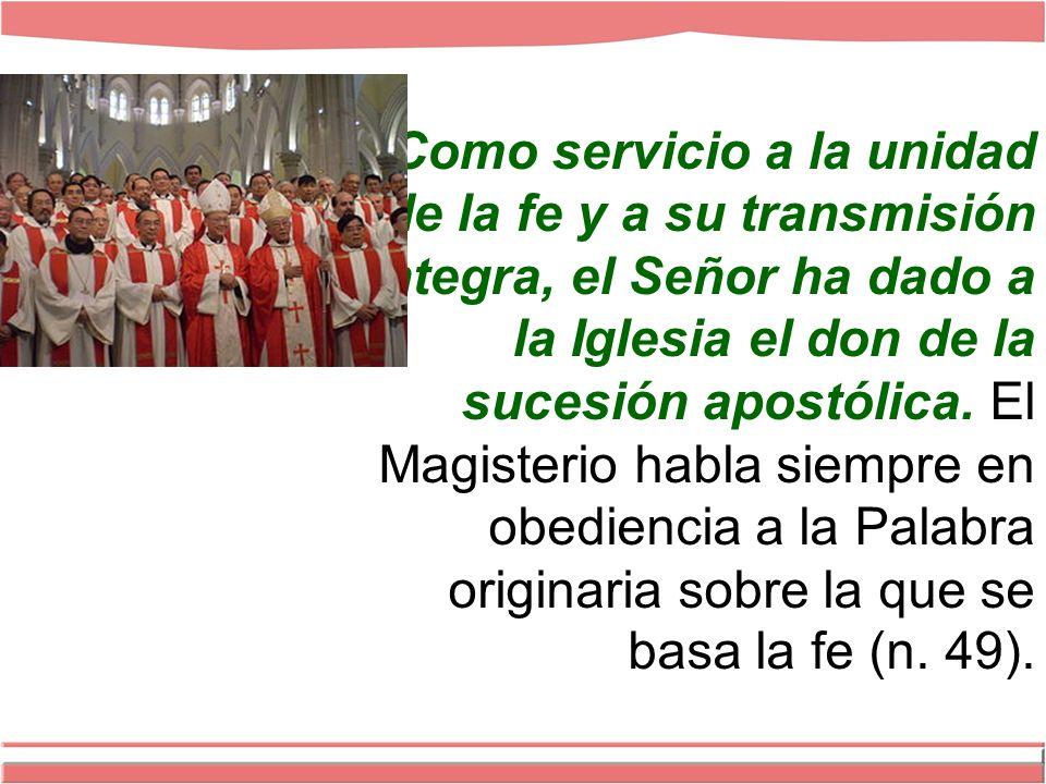 Como servicio a la unidad de la fe y a su transmisión íntegra, el Señor ha dado a la Iglesia el don de la sucesión apostólica.