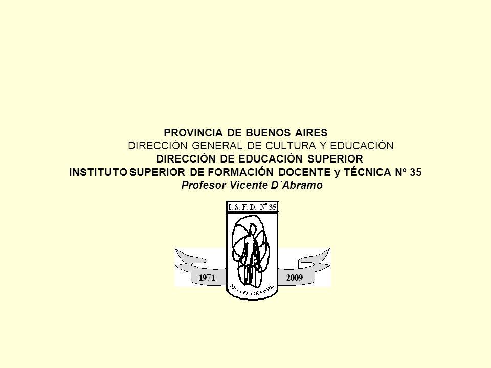 PROVINCIA DE BUENOS AIRES DIRECCIÓN GENERAL DE CULTURA Y EDUCACIÓN DIRECCIÓN DE EDUCACIÓN SUPERIOR INSTITUTO SUPERIOR DE FORMACIÓN DOCENTE y TÉCNICA N