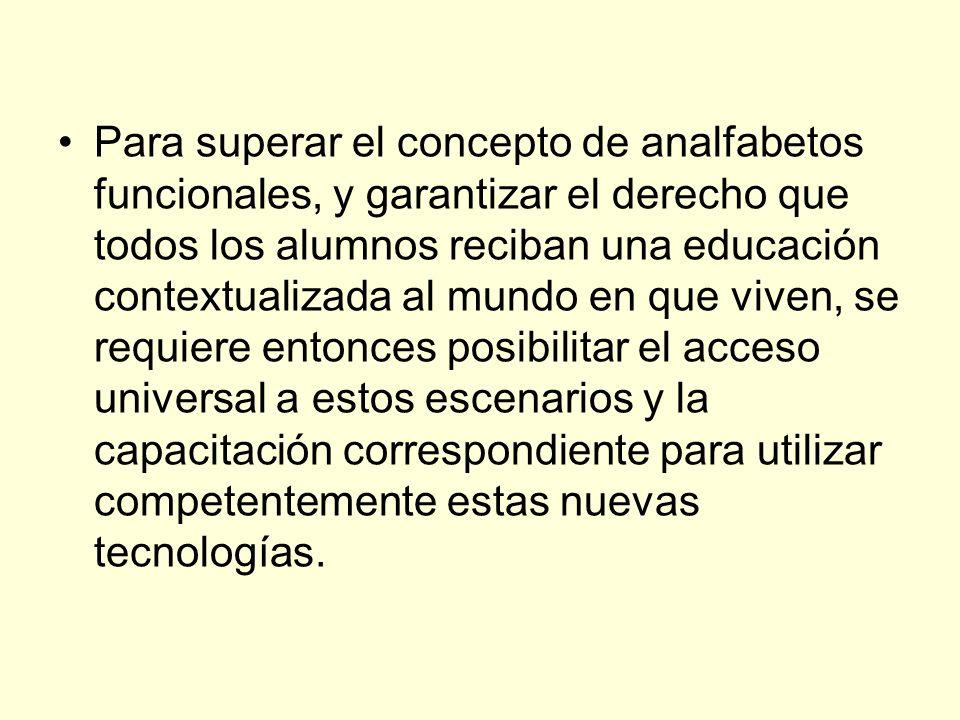 Para superar el concepto de analfabetos funcionales, y garantizar el derecho que todos los alumnos reciban una educación contextualizada al mundo en q