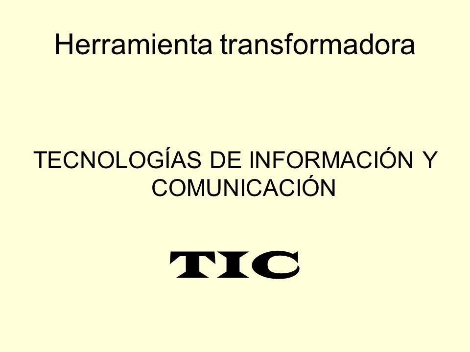 Herramienta transformadora TECNOLOGÍAS DE INFORMACIÓN Y COMUNICACIÓN TIC