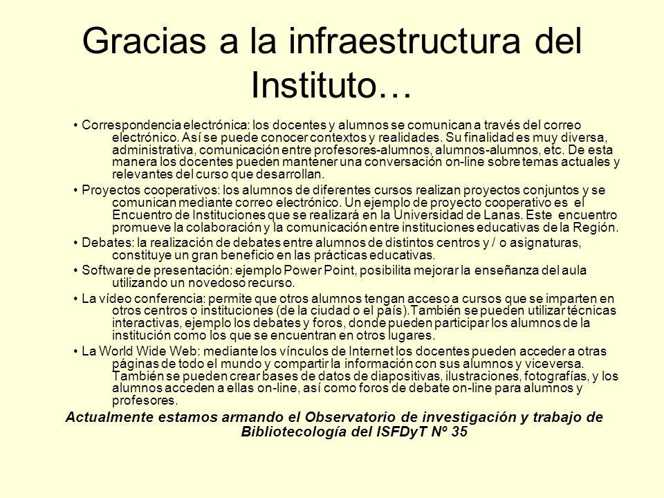 Gracias a la infraestructura del Instituto… Correspondencia electrónica: los docentes y alumnos se comunican a través del correo electrónico. Así se p