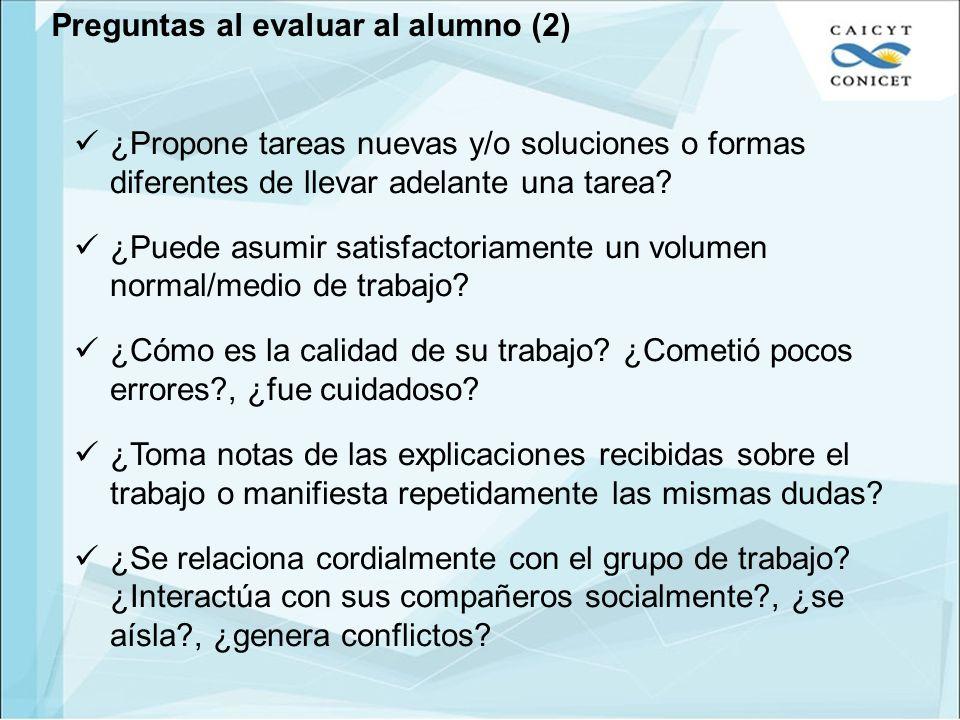 Preguntas al evaluar al alumno (2) ¿Propone tareas nuevas y/o soluciones o formas diferentes de llevar adelante una tarea? ¿Puede asumir satisfactoria