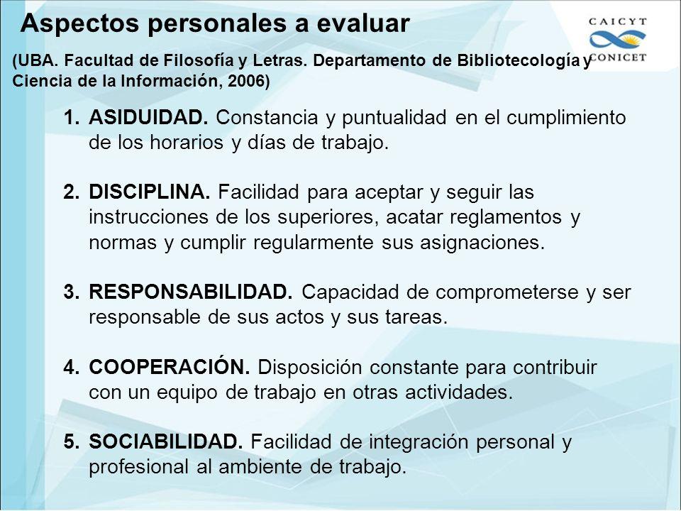 Aspectos personales a evaluar 1.ASIDUIDAD. Constancia y puntualidad en el cumplimiento de los horarios y días de trabajo. 2.DISCIPLINA. Facilidad para