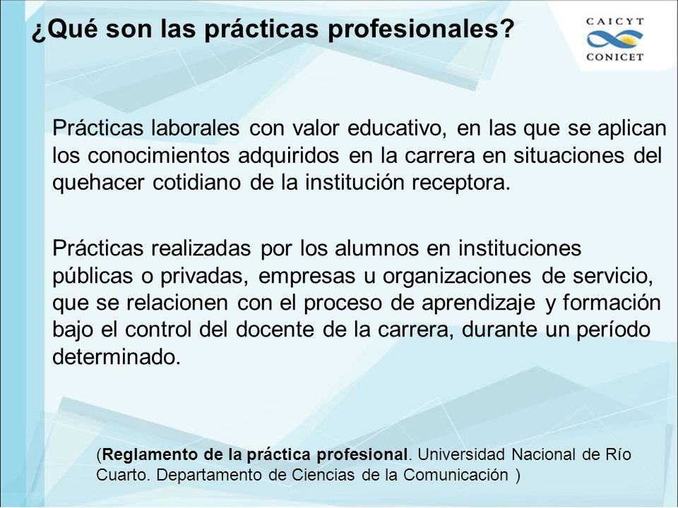 ¿Qué son las prácticas profesionales? Prácticas laborales con valor educativo, en las que se aplican los conocimientos adquiridos en la carrera en sit