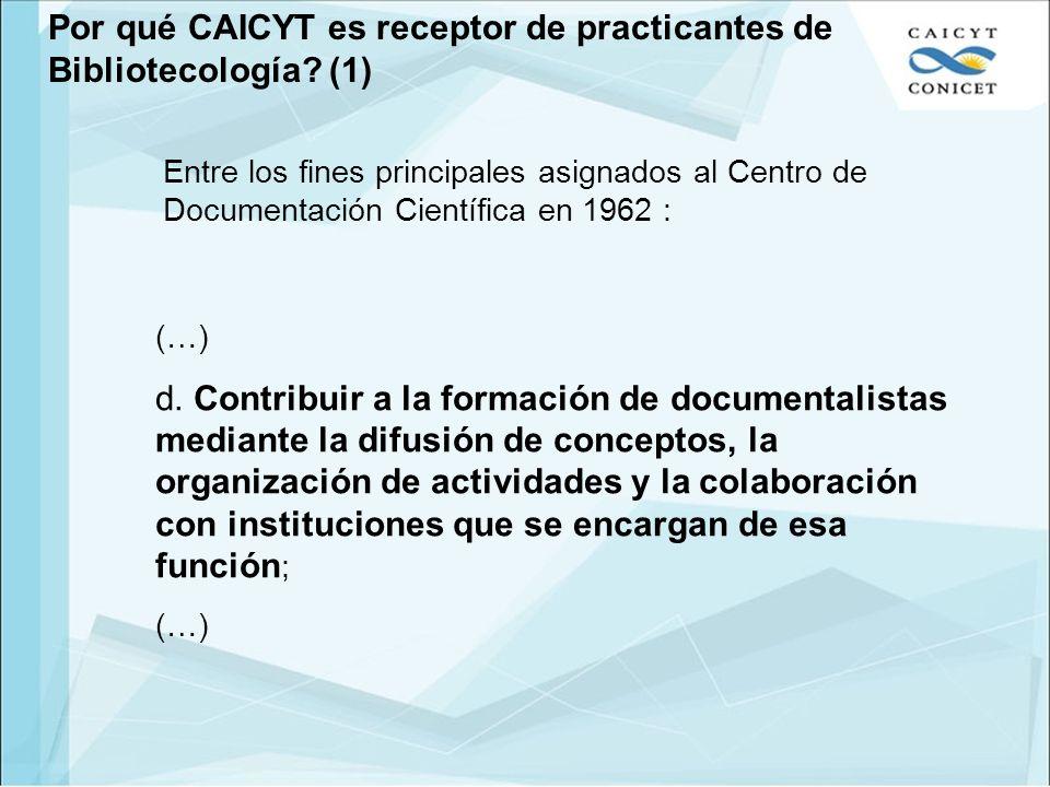 Por qué CAICYT es receptor de practicantes de Bibliotecología? (1) Entre los fines principales asignados al Centro de Documentación Científica en 1962
