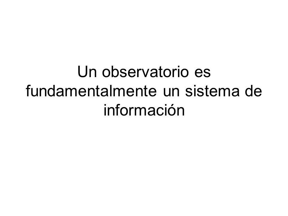 Un observatorio es fundamentalmente un sistema de información