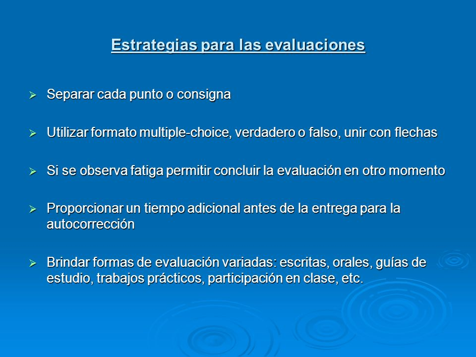 Estrategias para las evaluaciones Separar cada punto o consigna Separar cada punto o consigna Utilizar formato multiple-choice, verdadero o falso, uni