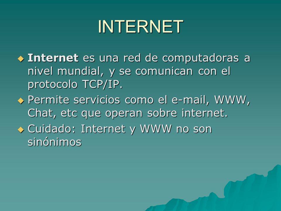 INTERNET Internet es una red de computadoras a nivel mundial, y se comunican con el protocolo TCP/IP.
