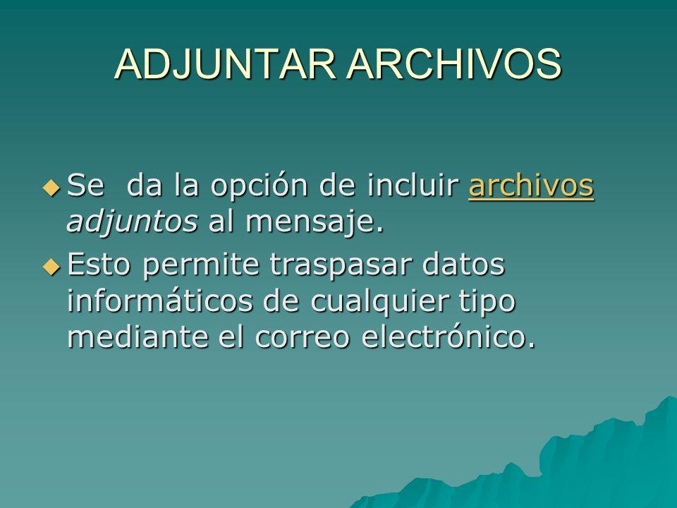 ADJUNTAR ARCHIVOS Se da la opción de incluir archivos adjuntos al mensaje.