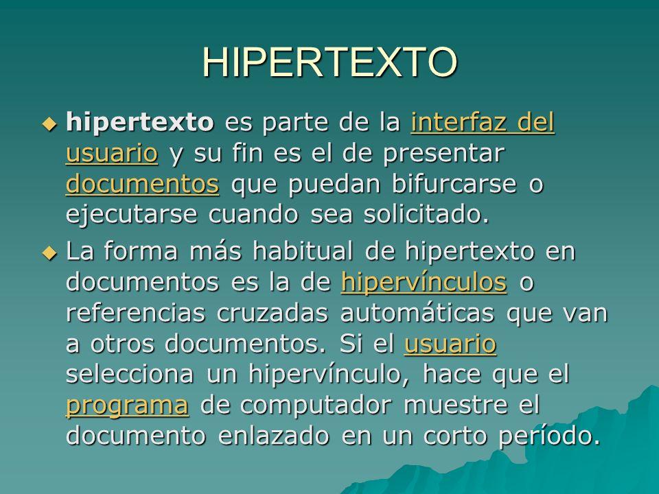 HIPERTEXTO hipertexto es parte de la interfaz del usuario y su fin es el de presentar documentos que puedan bifurcarse o ejecutarse cuando sea solicitado.