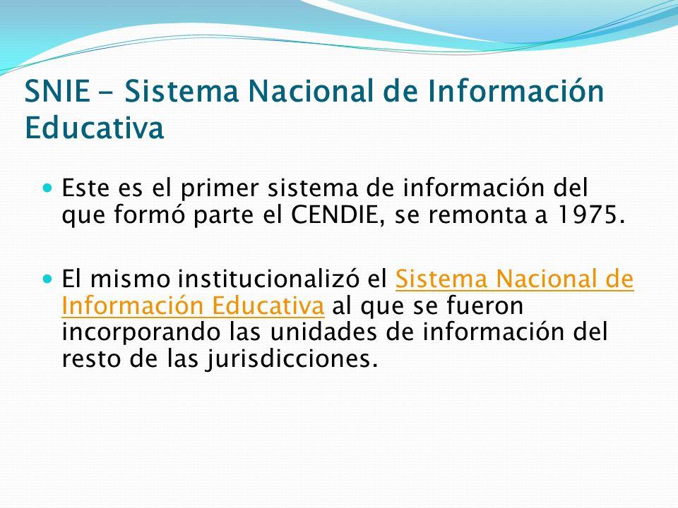 SNIE - Sistema Nacional de Información Educativa Este es el primer sistema de información del que formó parte el CENDIE, se remonta a 1975. El mismo i