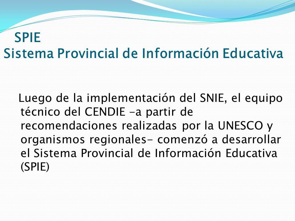 SPIE Sistema Provincial de Información Educativa Luego de la implementación del SNIE, el equipo técnico del CENDIE -a partir de recomendaciones realiz