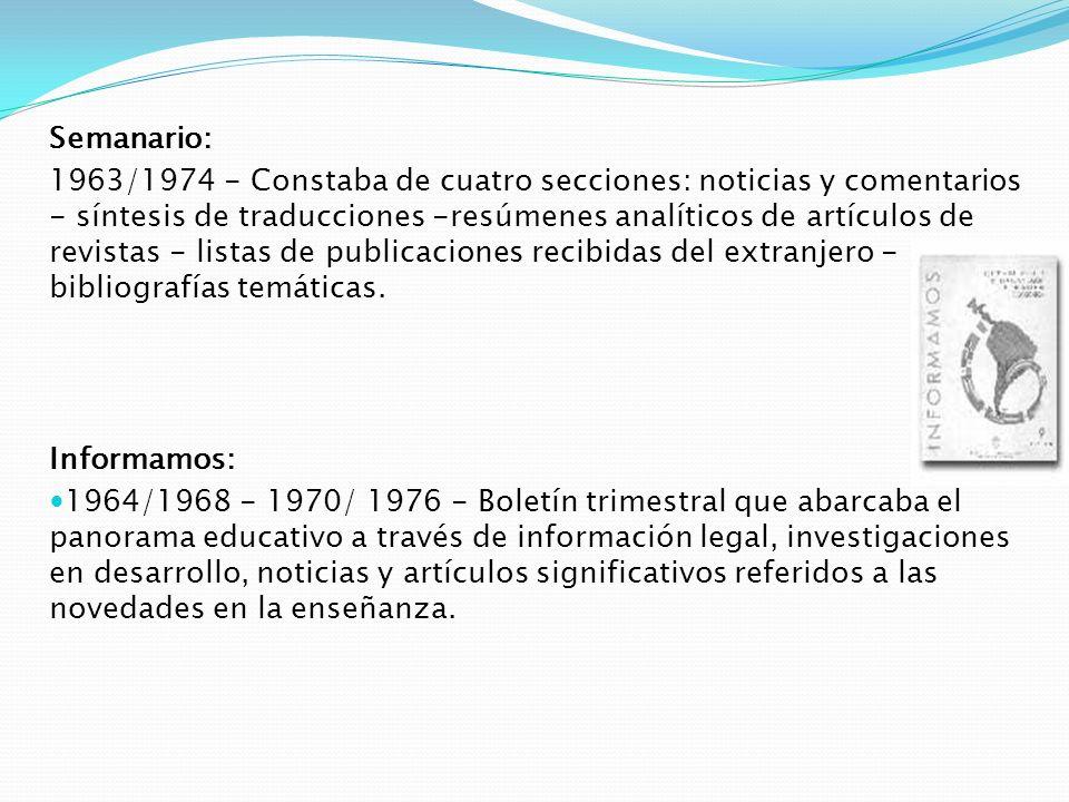 Semanario: 1963/1974 - Constaba de cuatro secciones: noticias y comentarios - síntesis de traducciones -resúmenes analíticos de artículos de revistas