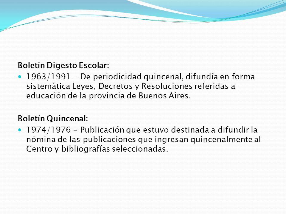 Boletín Digesto Escolar: 1963/1991 - De periodicidad quincenal, difundía en forma sistemática Leyes, Decretos y Resoluciones referidas a educación de