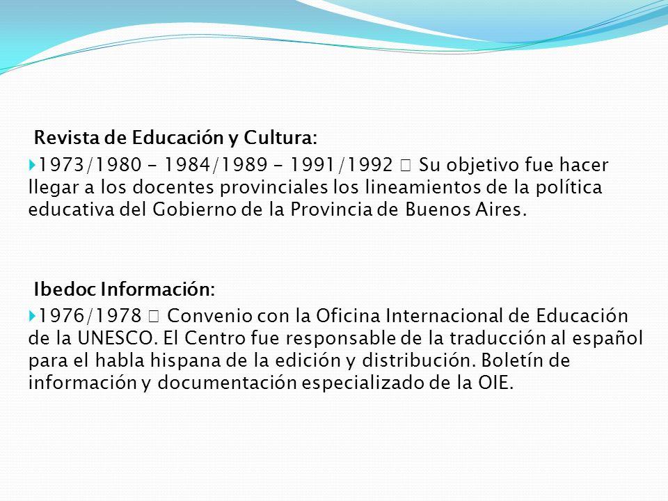 Revista de Educación y Cultura: 1973/1980 - 1984/1989 - 1991/1992 – Su objetivo fue hacer llegar a los docentes provinciales los lineamientos de la po