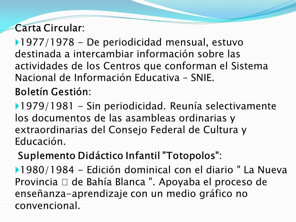 Carta Circular: 1977/1978 - De periodicidad mensual, estuvo destinada a intercambiar información sobre las actividades de los Centros que conforman el