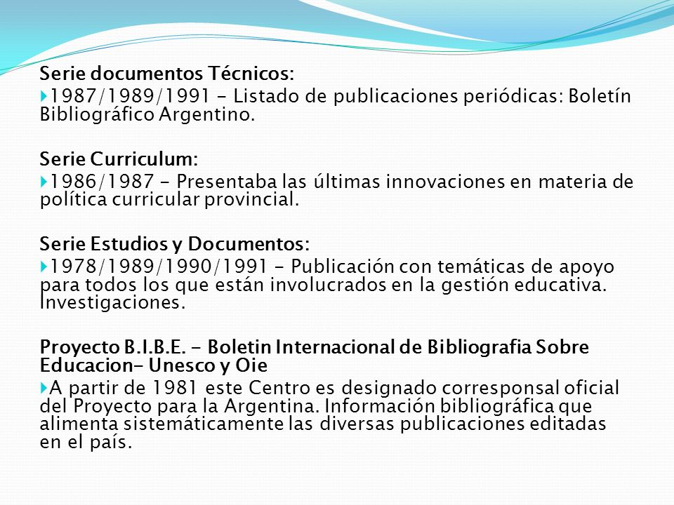 Serie documentos Técnicos: 1987/1989/1991 - Listado de publicaciones periódicas: Boletín Bibliográfico Argentino. Serie Curriculum: 1986/1987 - Presen
